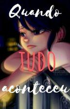 """""""Quando Tudo Aconteceu"""" by JanainaBraga2"""