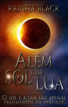 Além do Sol e a Lua by rainha_black