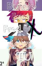 Foxy,Fred,Bonnie, Loon X __.2° Temporada by zulitt