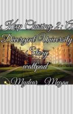Keep Chasing 2: A Divergent University Story by mydear_megan
