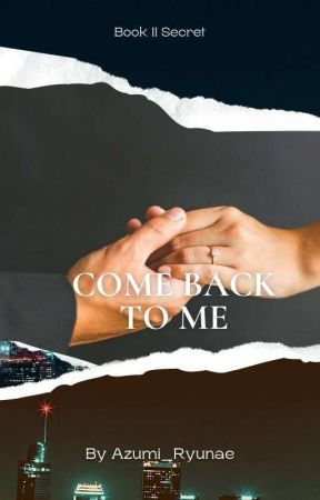 Come Back to Me by Azumi_ryunae