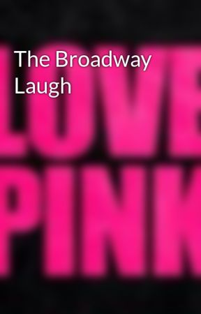 The Broadway Laugh by volleyballchick2024