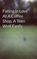 Falling In Love At A Coffee Shop, A Teen Wolf Fanfic by Teagan_Sky