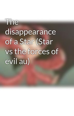 The disappearance of a Star (Star vs the forces of evil au) by BitchyDiaz