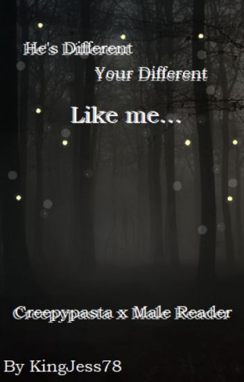 Creepypasta x Male Reader {He's Different, Your Different