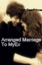 Arranged Marriage To My Ex by TeddyBearPrincess