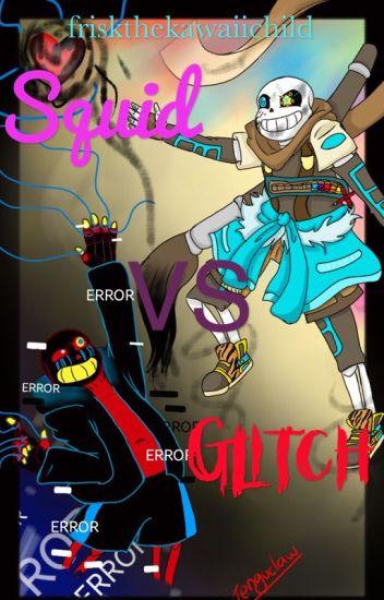 Squid Vs Glitch Error Sans X Au Jumper Reader X Ink Sans Wisp