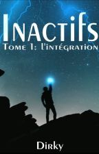 Inactifs - Tome 1 : L'Intégration by Dirky_