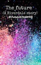 The future (A Riverdale story) by juggiejones10