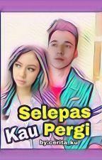Selepas Kau Pergi by Cerita_ku