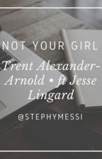 Trent Alexander - Arnold    Not Your Girl  by stephymessi