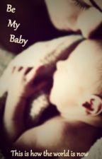 Be My Baby by Xxx_Jade_Xxxx