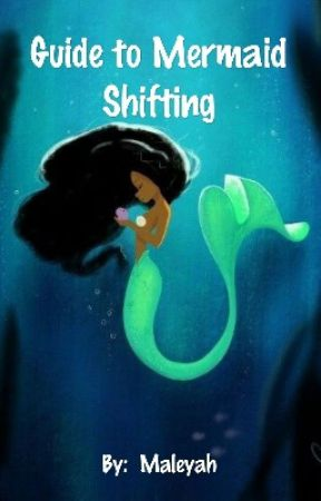 Guide to Mermaid Shifting by daughtertothesea