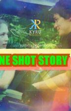 ONE  SHOT Love STORY(Kyru) Complete July25-28-2018 by angeloyalties