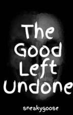 The Good Left Undone by sneakygoose