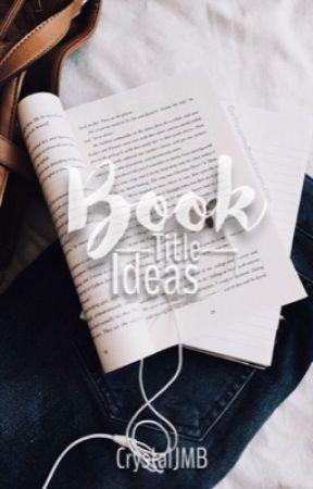 ☬ Book Title Ideas ☬ by CrystalJadeMB