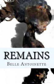 Remains by BelleAntoinette