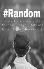 #Random by longlostwriter