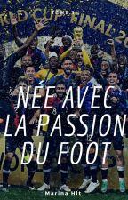Née Avec La Passion Du Foot-TOME 3 by MarinaHlt