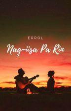Nag-iisa Pa Rin [COMPLETED] by ErolRics