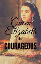 Queen Elizabeth the Courageous by AmericanCowGirl19