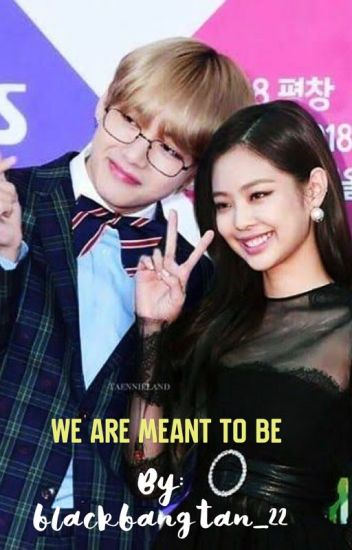 We are Meant to Be- Taennie [COMPLETED]