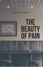 The Beauty of Pain by Kateslyn11