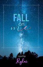 Fall On Me by jAzMyNe18