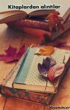 Kitaplardan Alıntılar by yasemincer