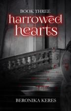 Harrowed Hearts {Book 3}  ✓ by BeronikaKeres
