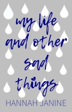 My Life and Other Sad Things by Hannah_Janine