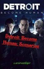 Detroit: Become Human; Scenarios by MistressLM