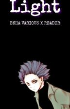 Light - Bnha Various x Reader - by RanibowBarfs