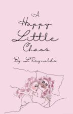 A Happy Little Chaos by LilyReyn-olds