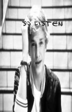 So Listen (Cody Simpson Fanfiction) by LazyFemale
