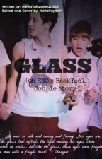 GLASS (EXO Baekyeol Short Story) by DaredToEatRayah4