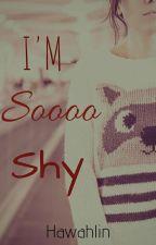 I'm Sooo Shy by Hawahlin