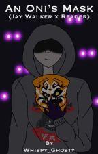 An Oni's Mask (Jay Walker x reader) by Violetswirl293
