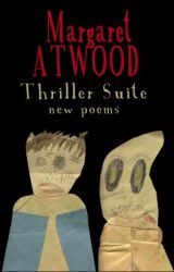 Thriller Suite: New Poems by MargaretAtwood