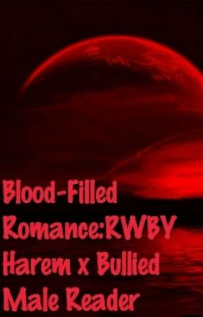 Blood-Filled Romance:RWBY Harem x Bullied Male Reader - Reader Info