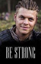 BE STRONG || Vikings/Ivar the Boneless FF by odinsxdaughter