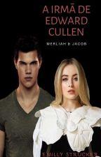 A Irmã De Edward Cullen ( REESCRITA) by EmillyStrucker