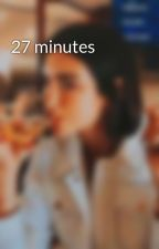 27 minutes by sabrinaxamili