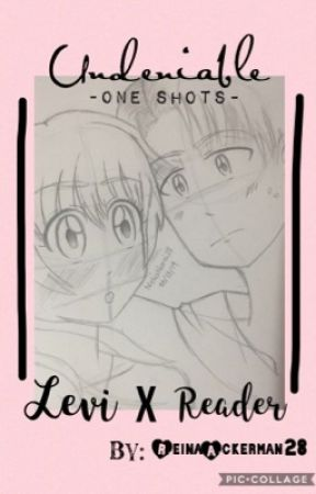 Undeniable: Levi X Reader (One-shots) by ReinaAckerman28