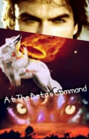 At The Beta's Command by spell_love777
