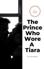 The Prince Who Wore A Tiara (MxM) by -scottywrites