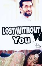 Lost Without You (Shivika Os)✔ by Jazz_5rock