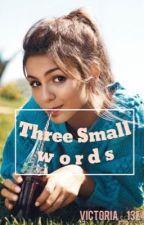 Three Small Words by Victoria_12E4