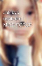 Jak być noob-em | MICE FORCE by Rutti-Fox