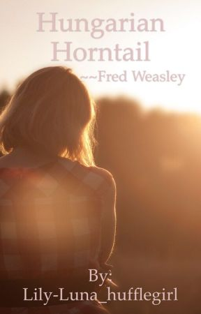 Hungarian Horntail ~ Fred Weasley - Chapter 2 - Wattpad